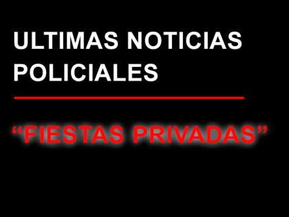 """Policiales: Advierten sobre la realización de """"fiestas privadas o previas"""""""