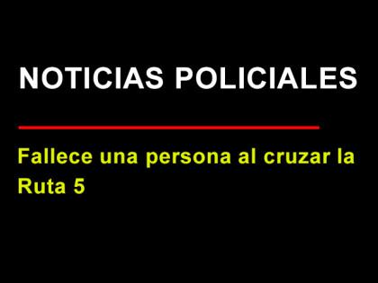 Anoche: Fallece un vecino de Chivilcoy al cruzar la Ruta 5
