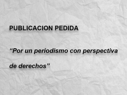 PUBLICACION PEDIDA: Por un periodismo con perspectiva de derechos